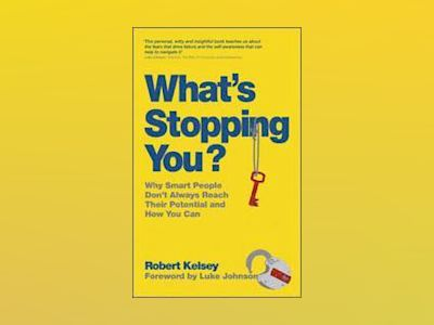 What's Stopping You?: Why Smart People Don't Always Reach Their Potential a av Robert Kelsey