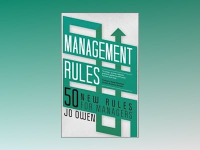 Management Rules: 50 New Lessons for Survival and Success av Jo Owen