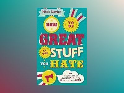 How to Be Great at The Stuff You Hate: The Straight-Talking Guide to Networ av Nick Davies