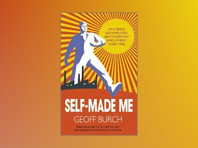 Self Made Me: How to Make Self Employment Work for You av Geoff Burch