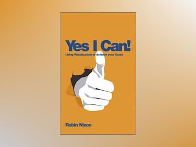 Yes, I Can!: Using Visualization To Achieve Your Goals av Robin Nixon