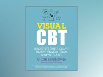 Visual CBT: Using pictures to help you apply Cognitive Behaviour Therapy to av Avy Joseph