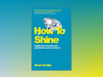 How To Shine: Insights into unlocking your potenti al from proven winners av Hartley