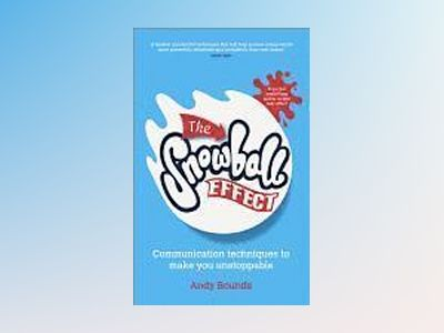 The Snowball Effect: Communication Techniques to Make You Unstoppable av Andy Bounds