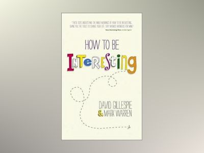 How To Be Interesting: Simple Ways to Increase Your Personal Appeal av David Gillespie