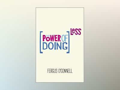 The Power of Doing Less: How to Spend Your Valuable Time on Things That Rea av Fergus O'Connell