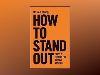 How to Stand Out: The New Rules of Getting Noticed av Rob Yeung