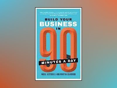 Build Your Business In 90 Minutes A Day av Nigel Botterill
