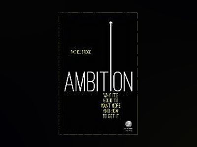 Ambition: Why Its Good to Want More and How to Get It av Rachel Bridge