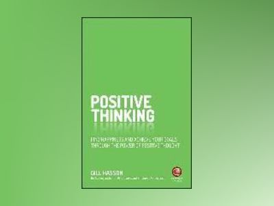 Positive Thinking: Find happiness and contentment through the power of posi av Gill Hasson