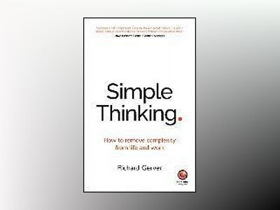 Simplicity: An uncomplicated guide to being successful and achieving your f av Richard Gerver