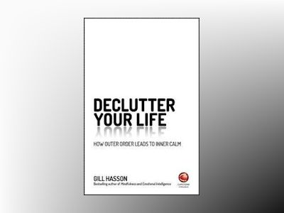 DeClutter Your Life: How Outer Order Leads to Inner Calm av Gill Hasson
