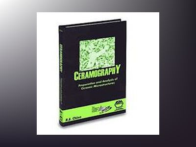 Ceramography: Preparation and Analysis of Ceramic Microstructures av Richard E. Chinn