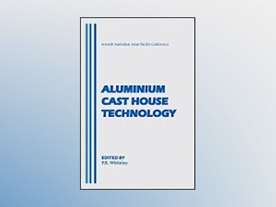 Aluminium Cast House Technology (Seventh Australian Asian Pacific Conferenc av Peter R. Whiteley