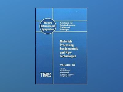 Metallurgical and Materials Processing: Principles and Technologies (Yazawa av F. Kongoli