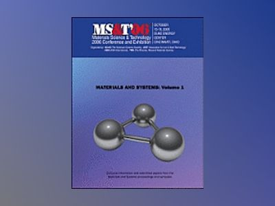 Materials Science and Technology (MS&T) 2006, Volume 1, Materials and Syste av Materials Science