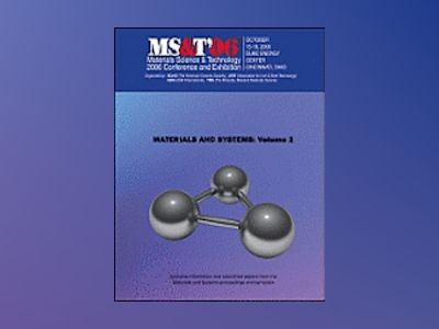 Materials Science and Technology (MS&T) 2006, Volume 2, Materials and Syste av Materials Science
