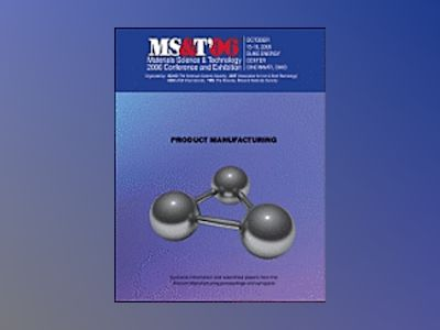 Materials Science and Technology (MS&T) 2006, Product Manufacturing av Materials Science