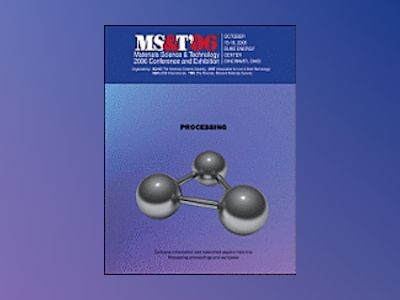 Materials Science and Technology (MS&T) 2006, Processing av Materials Science