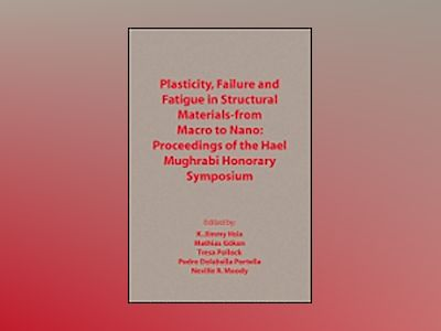 Plasticity, Failure and Fatigue in Structural Materials - From Macro to Nan av K. Jimmy Hsia