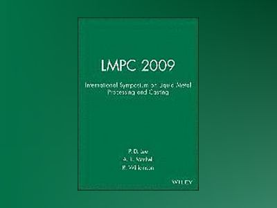 LMPC 2009: International Symposium on Liquid Metal Processing and Casting av P. D. Lee