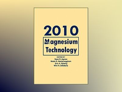 Magnesium Technology 2010: Proceedings of a Symposium Sponsored by the Magn av S. Agnew