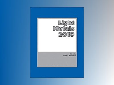 Light Metals 2010: Proceeding of the Technical Sessions Presented by the TM av John A. Johnson