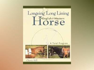 Longeing and Long Lining, The English and Western Horse: A Total Program av Cherry Hill