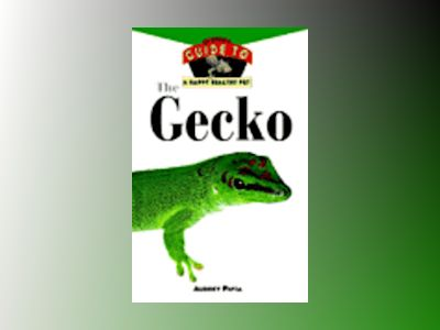 The Gecko: An Owner's Guide to a Happy Healthy Pet av Audrey Pavia