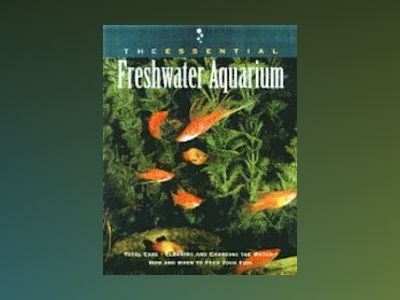 The Essential Freshwater Aquarium av Betsy Sikora Siino