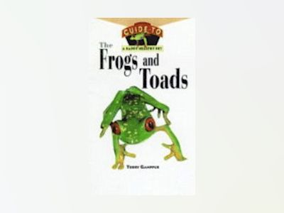 Frogs and Toads : An Owner's Guide to a Happy Healthy Pet av Steve Grenard