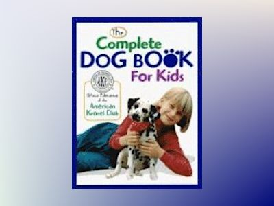 The Complete Dog Book for Kids av American Kennel Club