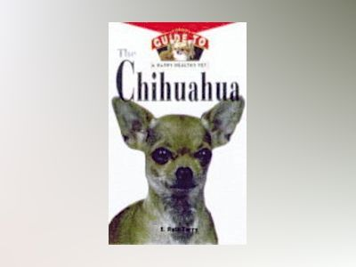 The Chihuahua : An Owner's Guide to a Happy Healthy Pet av E. Ruth Terry