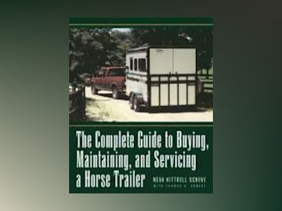 The Complete Guide to Buying, Maintaining, and Servicing a Horse Trailer av Neva Kittrell Scheve