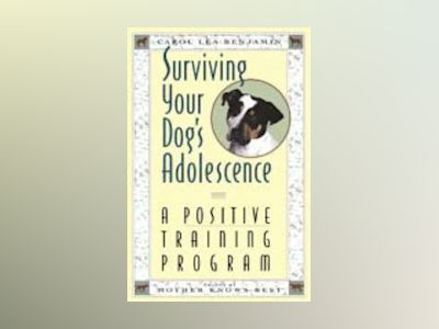 Surviving Your Dog's Adolescence: A Positive Training Program av Carol Lea Benjamin