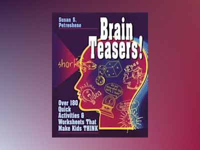 Brain Teasers!: Over 180 Quick Activities & Worksheets That Make Kids THINK av Susan S. Petreshene