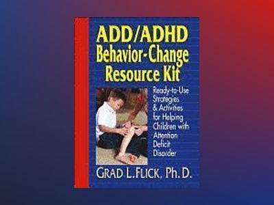 Add/adhd behavior-change resource kit - ready--to--use strategies & activit av Grad L. Flick