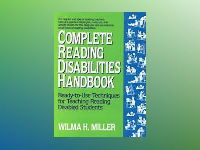 Complete Reading Disabilities Handbook: Ready-to-Use Techniques for Teachin av Wilma H. Miller Ed. D.