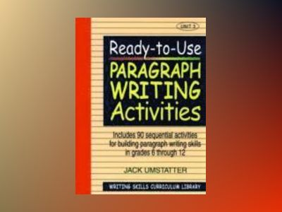 Ready-to-Use Paragraph Writing Activities: Unit 3 av Jack Umstatter