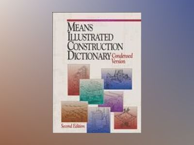 RSMeans Illustrated Construction Dictionary: The Complete Source of Constrc av R. S. Means