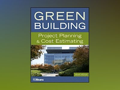 Green Building: Project Planning and Cost Estimating, 3rd Edition av R. S. Means
