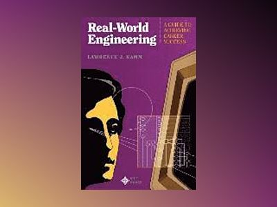Real-World Engineering: A Guide to Achieving Career Success av Lawrence J. Kamm