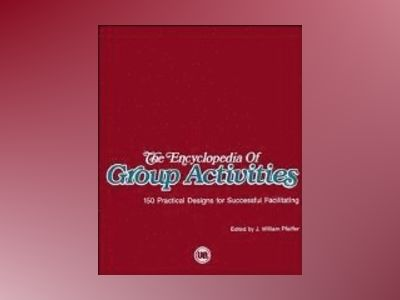 The Encyclopedia of Group Activities: 150 Practical Designs for Successful av J. William Pfeiffer