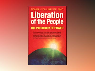 Liberation of the people - the Pathology of Power av Norberto Keppe