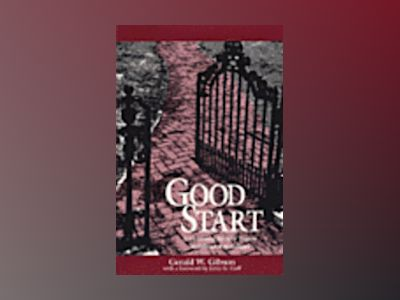 Good Start: A Guidebook for New Faculty in Liberal Arts Colleges av Gerald W. Gibson