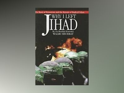 Why i left jihad - the root of terrorism and the return of radical islam av Walid Shoebat