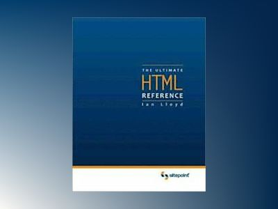 The Ultimate HTML Reference av Ian Lloyd