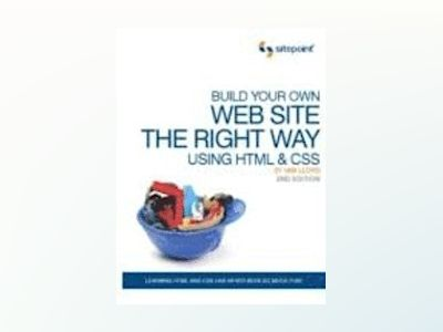 Build Your Own Website The Right Way Using HTML & CSS, 2nd Edition av Ian Lloyd