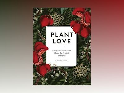 Plant love - the scandalous truth about the sex life of plants av Michael Allaby