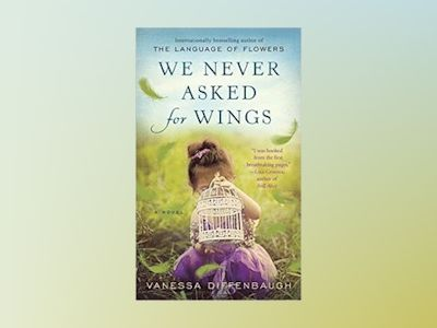 We Never Asked For Wings av Vanessa Diffenbaugh